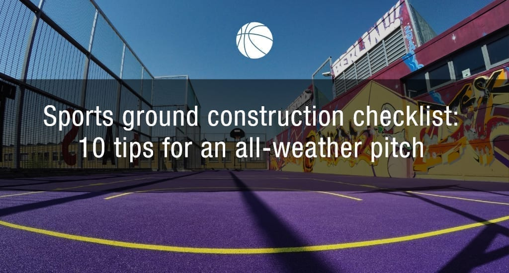 Sports ground construction checklist: 10 tips for an all-weather pitch