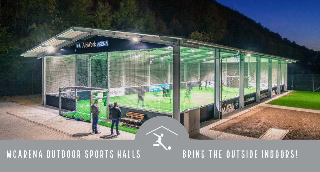 McArena outdoor sports halls: Bring the outside indoors!