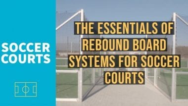 The essentials of rebound board systems for soccer courts